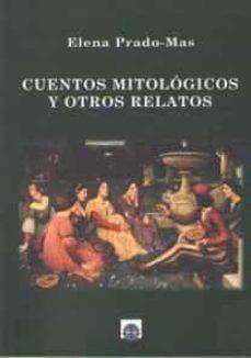 Descargar pdf ebook gratis CUENTOS MITOLOGICOS Y OTROS RELATOS MOBI PDB iBook de ELENA PRADO-MAS (Spanish Edition)
