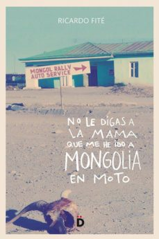 Rapidshare search descargar ebook NO LE DIGAS A LA MAMA QUE ME HE IDO A MONGOLIA EN MOTO