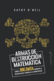 Emprende2020.es Armas De Destruccion Matematica: Como El Big Data Aumenta La Desigualdad Y Amenaza La Democracia Image