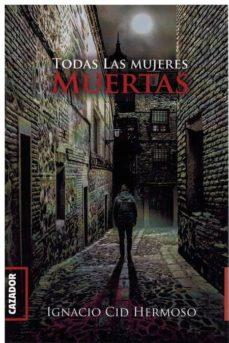 Ebook kostenlos descargar deutsch shades of grey TODAS LAS MUJERES MUERTAS PDB en español de IGNACIO CID HERMOSO