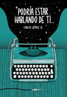 Ibooks descargar para ipad PODRIA ESTAR HABLANDO DE TI (Literatura española) de CARLOS GOMEZ B. MOBI RTF DJVU 9788494782848