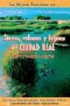 sierras, volcanes y lagunas de ciudad real: 40 itinerarios (las m ejores excursiones por nº 34)-carmen nasarre-miguel santibañez-9788495368348
