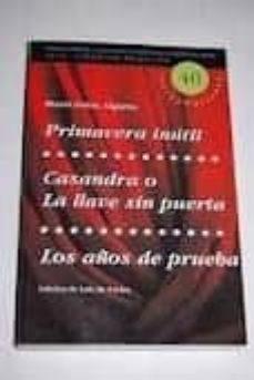 Carreracentenariometro.es Primavera Inutil; Casandra O La Llave Sinpuerta; Los Años De Prue Ba Image