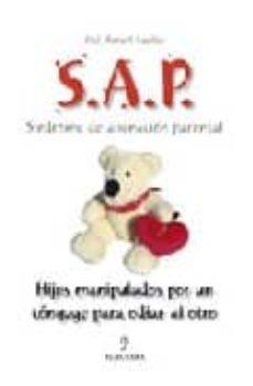 Descargar S.A.P. SINDROME DE ALIENACION PARENTAL: HIJOS MANIPULADOS POR UN CONYUGE PARA ODIAR AL OTRO gratis pdf - leer online