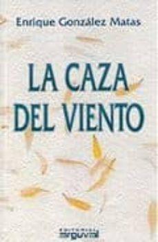LA CAZA DEL VIENTO - ENRIQUE GONZALEZ MATAS |