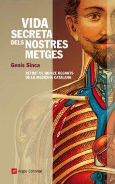 Descargar joomla ebook collection VIDA SECRETA DELS NOSTRES METGES: RETRAT DE QUINZE GEGANTS DE LA MEDICINA CATALANA