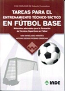 tareas para el entrenamiento tecnico-tactico en futbol base: materiales adecuados para la formacion de tecnicos deportivos en futbol-ivan rafael diaz infantes-antonio s. piernas cardenas-9788497293648
