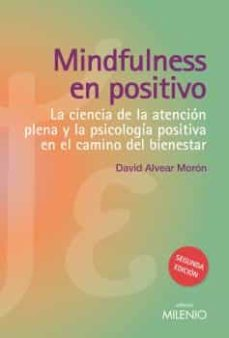 mindfulness en positivo: la ciencia de la atencion plena y la psicologia positiva en el camino del bienestar-david alvear moron-9788497436748