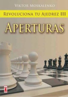 revoluciona tu ajedrez iii: aperturas-viktor maskalenko-9788499170848