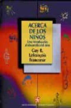 Descargando libros de google books gratis ACERCA DE LOS NIÑOS: UNA INTRODUCCION AL DESARROLLO DEL NIÑO