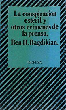 LA CONSPIRACIÓN ESTÉRIL Y OTROS CRÍMENES DE LA PRENSA - BEN H. BAGDIKIAN | Adahalicante.org