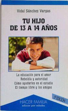 TU HIJO DE 13 A 14 AÑOS - VIDAL/ ESPARZA, MIGUEL ÁNGEL, SÁNCHEZ VARGAS | Adahalicante.org