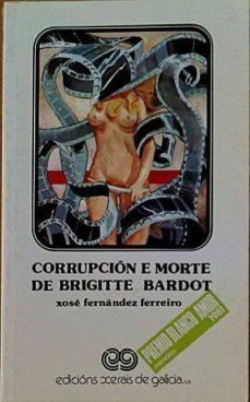 CORRUPCIÓN E MORTE DE BRIGITTE BARDOT - XOSÉ FERNÁNDEZ FERREIRO | Adahalicante.org