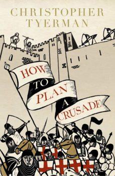how to plan a crusade (ebook)-christopher tyerman-9780141970158