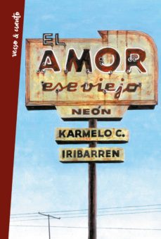 el amor, ese viejo neón (ebook)-karmelo c. iribarren-9788403517158