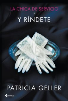 la chica de servicio, 3. y ríndete (ebook)-patricia geller-9788408136958