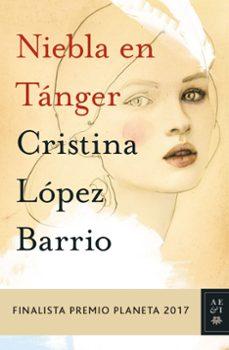 Descargar ebooks completos en pdf NIEBLA EN TANGER (FINALISTA PREMIO PLANETA 2017) en español  de CRISTINA LOPEZ BARRIO 9788408178958