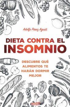 dieta contra el insomnio: descubre que alimentos te haran dormir mejor-adolfo perez agusti-9788416336258