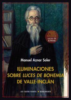 iluminaciones sobre luces de bohemia de valle-inclan-manuel aznar soler-ramon maria del valle-inclan-9788416981458