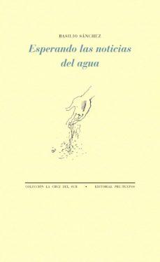 Descargar libros electrónicos gratis torrents ESPERANDO LAS NOTICIAS DEL AGUA de BASILIO SANCHEZ en español 9788417143558