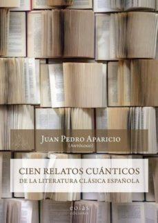Descargas de libros electrónicos de libros de texto CIEN RELATOS CUANTICOS DE LA LITERATURA CLASICA ESPAÑOLA CHM PDF 9788417315658 de APARICIO JUAN PEDRO en español