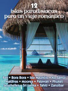 Descargar libros electrónicos txt 12 ISLAS PARADISÍACAS PARA UN VIAJE ROMÁNTICO MOBI PDF DJVU de