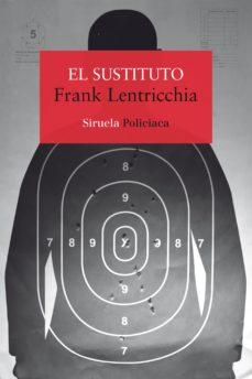 Libro completo de descarga gratuita en pdf. EL SUSTITUTO de FRANK LENTRICCHIA (Literatura española)
