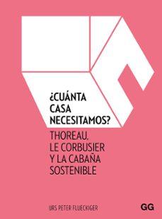Descargar Â¿CUANTA CASA NECESITAMOS?: THOREAU, LE CORBUSIER Y LA CABAÃ'A SOSTENIBLE gratis pdf - leer online
