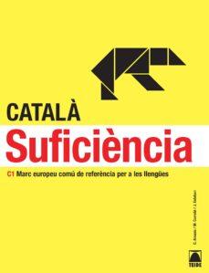 Descargar gratis ebooks portugueses CATALA SUFICIENCIA C1 MARC EUROPEU COMU DE REFERENCIA PER A LES L LENGUES (Spanish Edition) MOBI iBook 9788430733958
