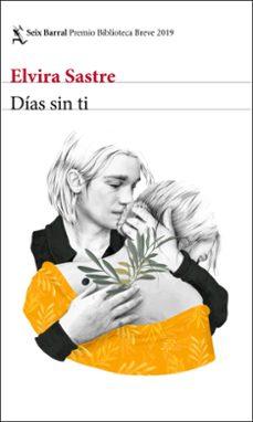 E book descarga gratuita net DIAS SIN TI (PREMIO BIBLIOTECA BREVE 2019) de ELVIRA SASTRE 9788432234958 MOBI CHM in Spanish