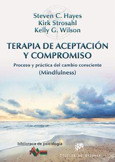 Descargar TERAPIA DE ACEPTACION Y COMPROMISO: PROCESO Y PRACTICA DEL CAMBIO CONSCIENTE gratis pdf - leer online