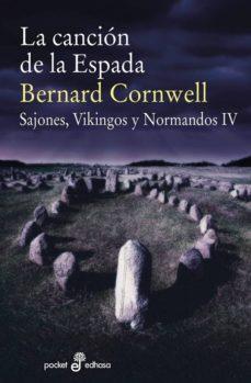 Libros electrónicos gratis para descargar para la tableta de Android LA CANCIÓN DE LA ESPADA (SAJONES, VIKINGOS Y NORMANDOS IV) de BERNARD CORNWELL