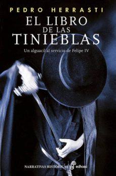 Descargar google book online EL LIBRO DE LAS TINIEBLAS: UN ALGUACIL AL SERVICIO DE FELIPE IV de PEDRO HERRASTI 9788435062558 in Spanish
