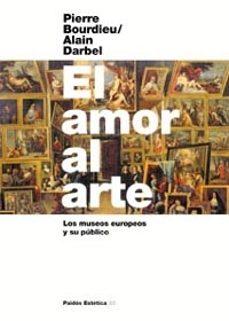 el amor al arte: los museos europeos y su publico-pierre bourdieu-alain darbel-9788449314858