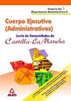 Valentifaineros20015.es Cuerpo Ejecutivo (Administrativos): Junta De Comunidades De Casti Lla La Mancha: Temario (Vol. I): Organizacion Administrativa Image