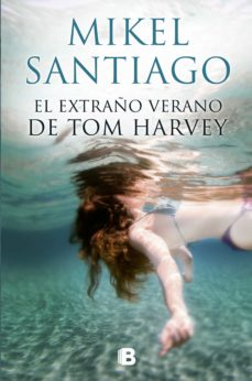 Descarga de libros en línea EL EXTRAÑO VERANO DE TOM HARVEY de MIKEL SANTIAGO DJVU 9788466661058