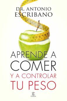 aprende a comer y a controlar tu peso-antonio escribano-9788467043358