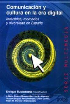 Descargar COMUNICACION Y CULTURA EN LA ERA DIGITAL: INDUSTRIAS, MERCADOS Y DIVERSIDAD EN ESPAÃ'A gratis pdf - leer online