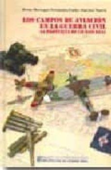 los campos de aviacion en la guerra civil (1936-1939): la provinc ia de ciudad real-bruno barragan fernandez-carlos sanchez martin-9788477892458