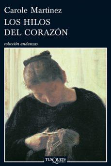 Descargar libros gratis en pdf ipad LOS HILOS DEL CORAZON de CAROLE MARTINEZ 9788483832158 (Literatura española)
