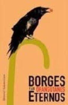 Descarga gratuita de publicaciones de libros. BORGES Y LOS ORANGUTANES ETERNOS FB2 MOBI CHM in Spanish 9788493646158