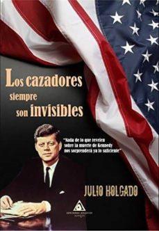 Descarga gratuita de libros electrónicos en pdf gratis. LOS CAZADORES SIEMPRE SON INVISIBLES en español 9788494796258 de JULIO HOLGADO GOMEZ MOBI iBook PDB