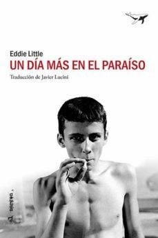 Descargar libro electrónico farsi móvil UN DIA MAS EN EL PARAISO de EDDIE LITTLE (Literatura española) CHM ePub DJVU 9788494850158