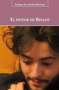 Descargar el texto completo de los libros. EL PINTOR DE BESALU 9788496186958 de SANTIAGO JUAN ZURITA MANRIQUE PDF