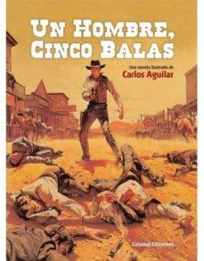 Epub Bud descargar libros electrónicos gratis UN HOMBRE, CINCO BALAS 9788496235458 de CARLOS AGUILAR (Literatura española)