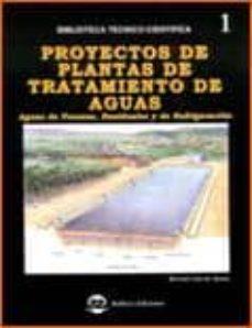 Descargar PROYECTOS DE PLANTAS DE TRATAMIENTO DE AGUAS: AGUAS DE PROCESO, R ESIDUALES Y DE REFRIGERACION gratis pdf - leer online