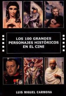 los 100 grandes personajes historicos en el cine-luis miguel carmona-9788496613058