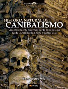 historia natural del canibalismo: un sorprendente recorrido por l a antropofagia desde la antigüedad hasta nuestros dias-manuel moros peña-9788497635158