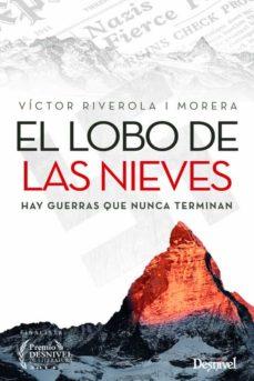 Descargar libros de google epub EL LOBO DE LAS NIEVES: HAY GUERRAS QUE NUNCA TERMINAN 9788498293258 (Spanish Edition) PDF ePub de VICTOR RIVEROLA I MORERA
