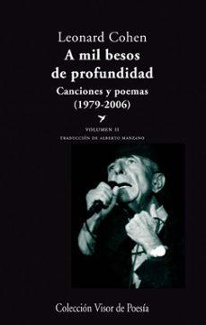 a mil besos de profundidad ii: canciones y poemas (1979-2006)-leonard cohen-9788498958058